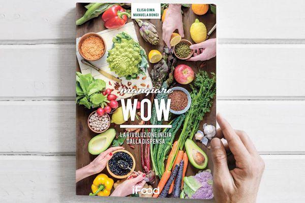 Mangiare WOW - La rivoluzione in dispensa - Collana Ifood